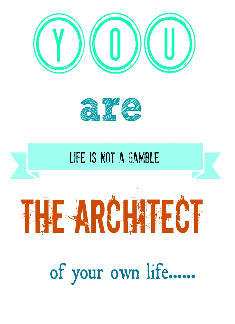 You are the architect of your own life