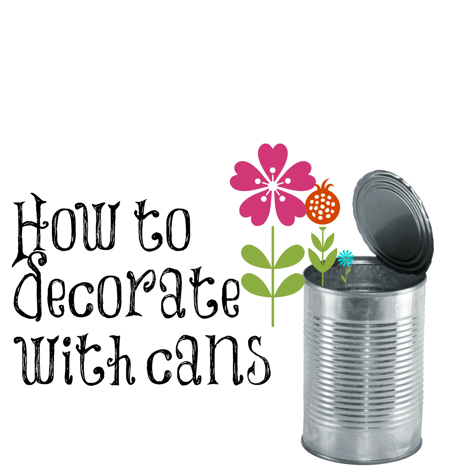 Painting cans and how to decorate with them - Debbiedoo's