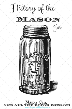 History of the mason jar and all the uses of