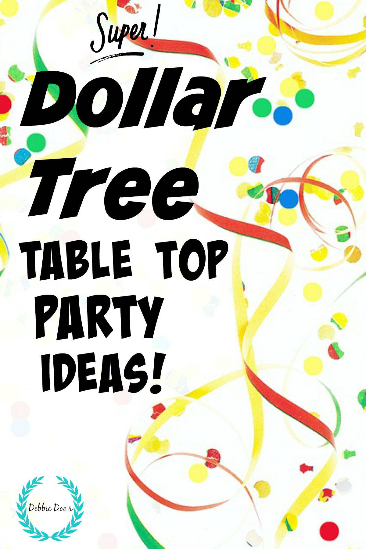 Dollar tree table top party ideas - Debbiedoos
