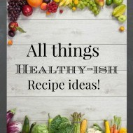 50+ All things healthy-ish recipe ideas