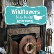 Wildflowers and birds Spring mantel