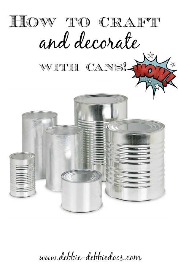 How to craft with cans debbiedoos for Things made out of tin cans