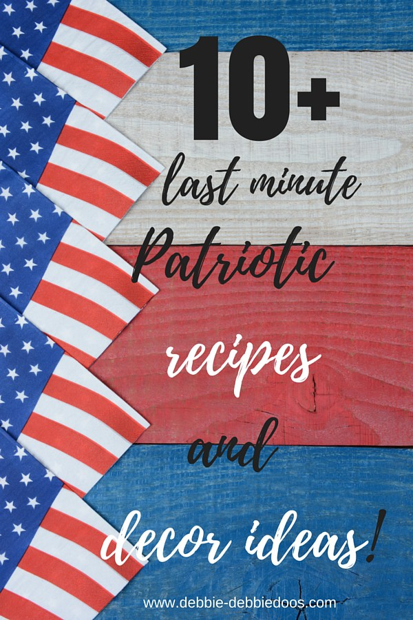 10+ last minute patriotic recipe and home decor ideas