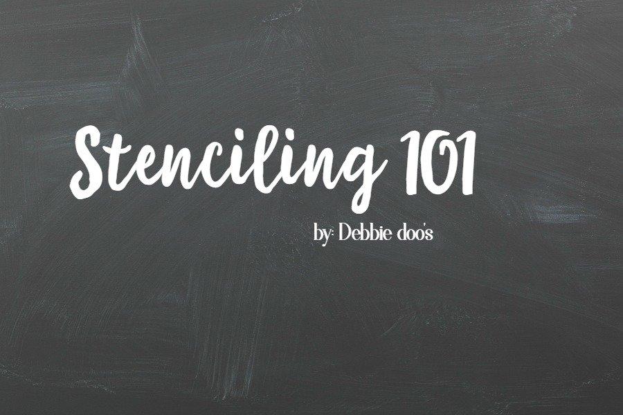 Stenciling 101 with Debbie doo's