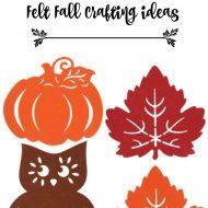 Dollar tree fall felt crafting and DIY ideas for the season